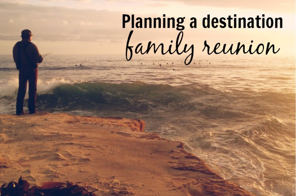 planning a destination family reunion