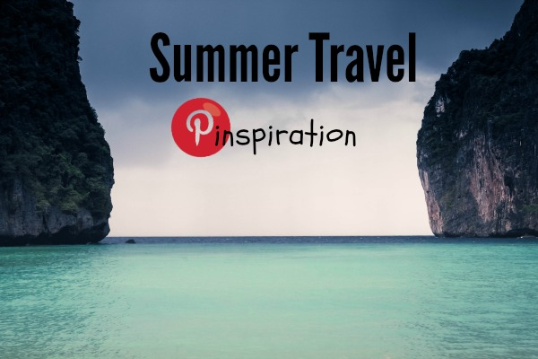 Summer Travel Pinspiration