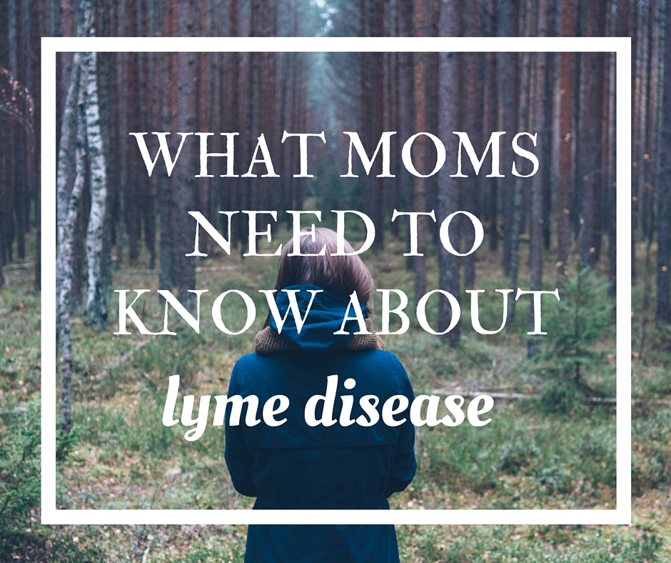 What moms need to know about Lyme disease