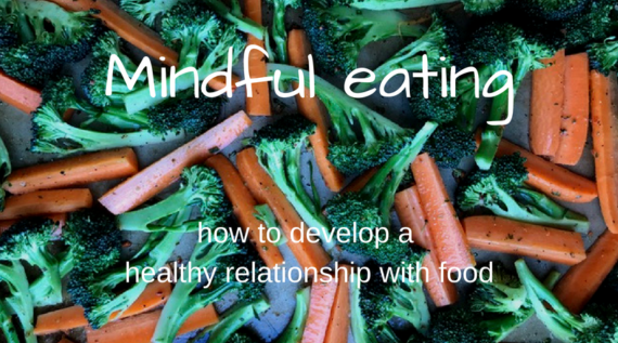 Mindful eating — developing a healthy relationship with food