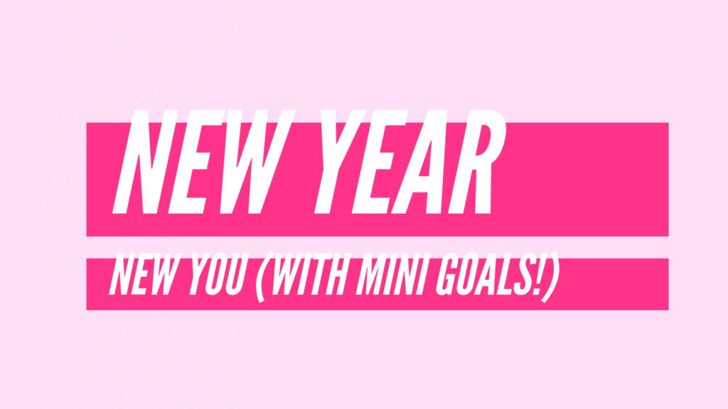 Why you should set mini goals for yourself and ditch your New Year's resolution